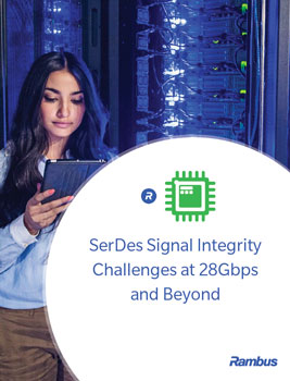 SerDes Signal Integrity Challenges at 28Gbps and Beyond